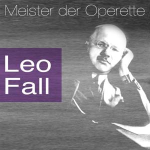 Meister der Operette: Leo Fall