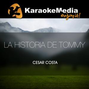 La Historia De Tommy(Karaoke Version) [In The Style Of Cesar Costa]