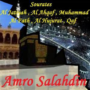 Sourates Al Jatiyah , Al Ahqaf , Muhammad , Al Fath , Al Hujurat , Qaf (Quran)