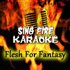 Flesh For Fantasy (Karaoke Version) (Originally Performed By Billy Idol)