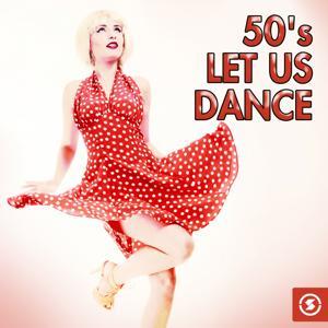 50's: Let Us Dance