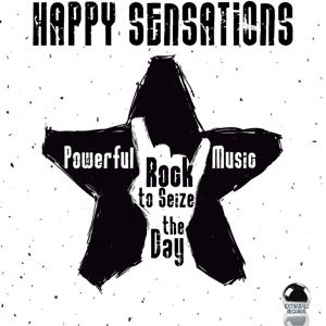 Happy Sensations (Powerful Rock Music to Seize the Day)