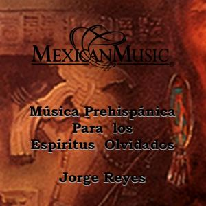 Música Prehispánica para los Espiritus Olvidados