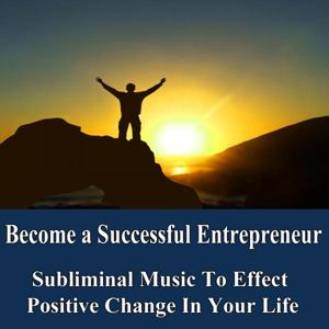 Become a Successful Enterprenuer Manifest Your Desires Subliminal Music Foundation for Change
