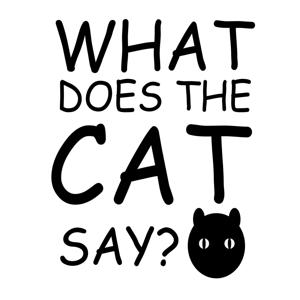 What Does the Cat Say?