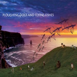 Ploughing Dogs and Flying Fishes