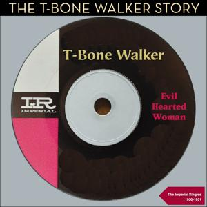 Evil Hearted Woman (The T-Bone Walker Story - Imperial Singles1950 - 1951)