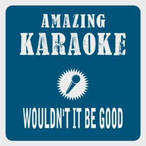 Wouldn't It Be Good (Karaoke Version) (Originally Performed By Nick Kershaw)
