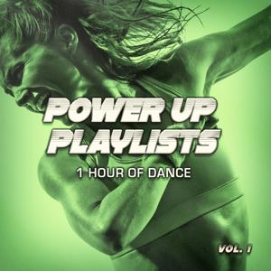 Power Up Playlists, Vol. 1: 1 Hour of Dance Music for Your Workout and Fitness Routine