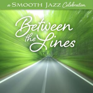 A Smooth Jazz Celebration: Between The Lines