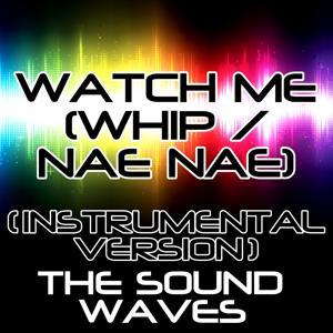 Watch Me (Whip / Nae Nae) (Instrumental Version)