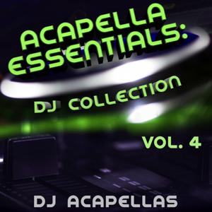 Acapella Essentials: DJ Collection, Vol. 4