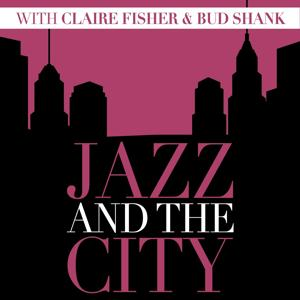 Jazz and the City with Claire Fisher & Bud Shank