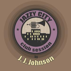 JAZZY CITY - Club Session by J. J. Johnson