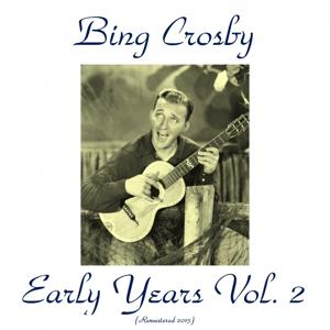 Bing Crosby Early Years, Vol. 2 (All Tracks Remastered 2015)