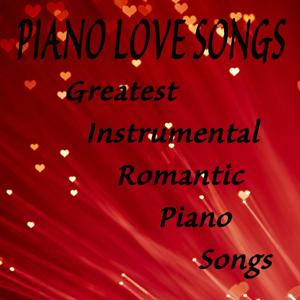 Piano Love Songs: Greatest Instrumental Romantic Piano Songs