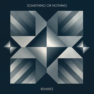 Something or Nothing Remixes