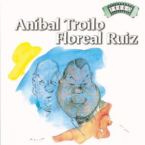 Solo Tango: Anibal Troilo - Floreal Ruiz