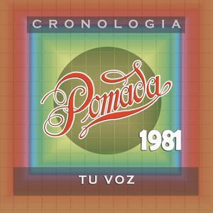 Pomada Cronología - Tu Voz (1981)