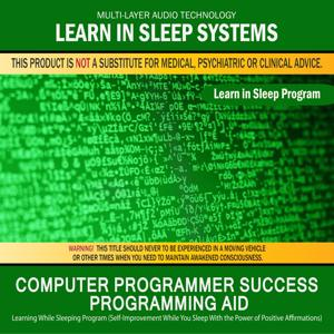 Computer Programmer Success - Programming Aid: Learning While Sleeping Program (Self-Improvement While You Sleep with the Power of Positive Affirmations)