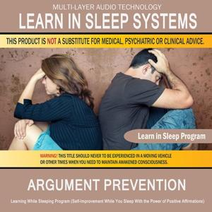 Argument Prevention: Learning While Sleeping Program (Self-Improvement While You Sleep with the Power of Positive Affirmations)