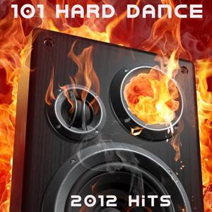 101 Hard Dance 2012 (Best of Top Electronic Dance, Acid, Hard Techno, Hard House, Rave Anthems, Goa Psytrance, Hard Dance)