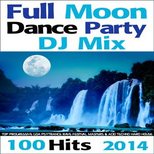 Full Moon Dance Party DJ Mix 100 Hits 2014 - Top Progressive Goa Psytrance Rave Festival Masters & Acid Techno Hard House