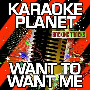 Want to Want Me (Karaoke Version) (Originally Performed By Jason Derulo)