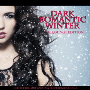 Dark Romantic Winter - The Lounge Edition (Celtic Chillout and Easy Electronica Sounds)