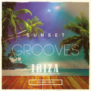 Sunset Grooves - Ibiza, Vol. 3 (Finest Lazy Hang Out Tunes)