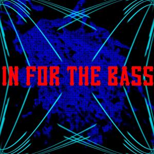In For The Bass