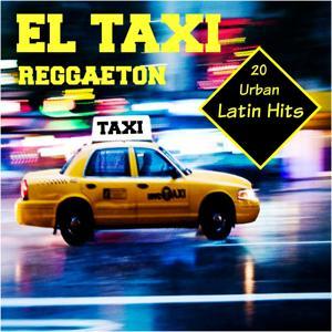 El Taxi Reggaeton (20 Urban Latin Hits)