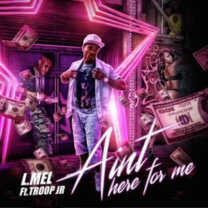 Ain't Here for Me (feat. Troop Jr)