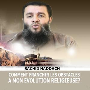Comment franchir les obstacles à mon évolution religieuse? (Quran)