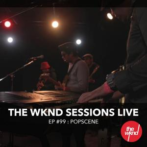 The WKND Sessions Ep. 99: Popscene (Live)