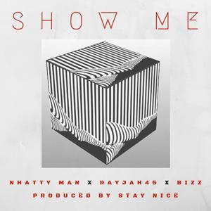 Show Me (feat. Nhatty Man, Rayjah45 & Bizz)