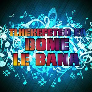 Tlhekefetso Ea Bome Le Bana