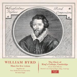 Byrd: Mass in 5 Parts; Magnificat & Nunc Dimittis