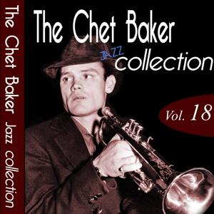 The Chet Baker Jazz Collection, Vol. 18 (Remastered)