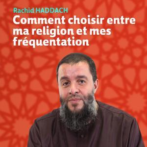 Comment choisir entre ma religion et mes fréquentations ? (Quran)