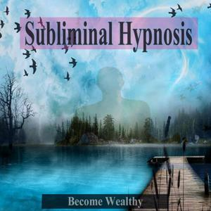 Become Wealthy Subliminal Music For the Mind and Spirit