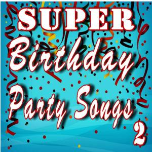 Super Birthday Party Songs, Vol. 2
