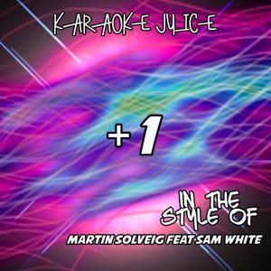 +1 (Originally Performed by Martin Solveig feat Sam White) [Karaoke Versions]