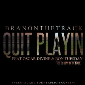 Quit Playin' (feat. Oscar Divine & Boy Tue$Day)