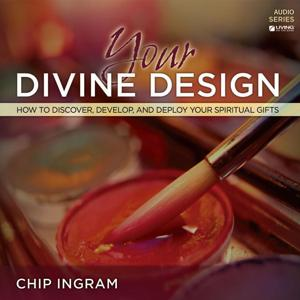 Your Divine Design - How to Discover, Develop, and Deploy Your Spiritual Gifts