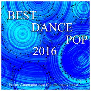 Best Dance & Pop 2016 (Focus-Automatic-Fast Car and Many More)