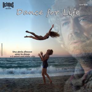 Dance for Life (Una storia d'amore verso la danza e i valori veri della vita) (Original Motion Picture Soundtrack)