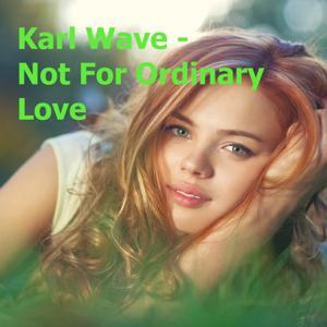 Not for Ordinary Love