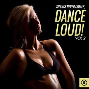 Silence Never Comes: Dance Loud!, Vol. 2