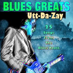 Blues Greats  Utt-Da-Zay (25 Songs From The Blues Roots)